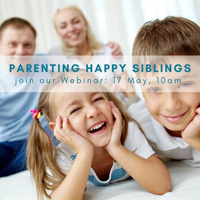 Parenting Happy Siblings Webinar - 17 May 2021