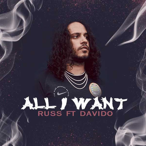 • Russ ft Davido - All I Want