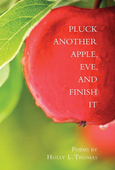 Front cobook cover Pluck Another Apple Eve And Finish It Poems by Holly L. Thomas