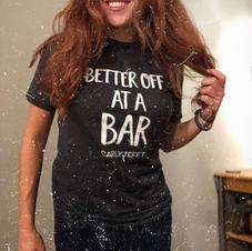 Unisex Better Off At A Bar Tee $25.00 + S&H