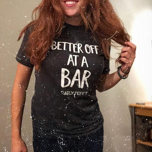 Better Off At A Bar Tee