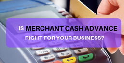 Merchant Cash Advance: Quick Facts