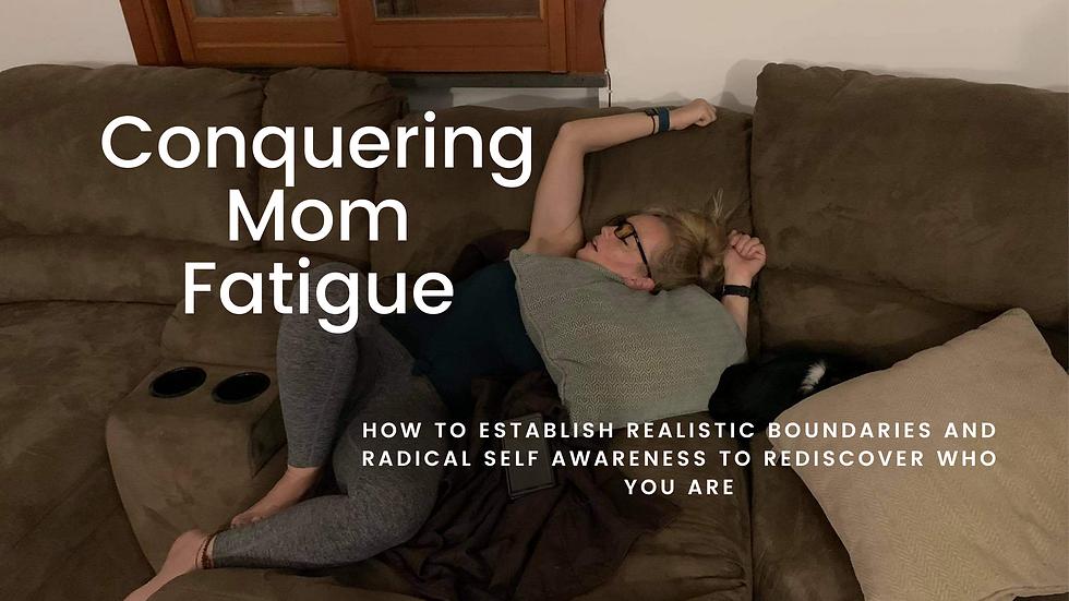 Conquering Mom Fatigue