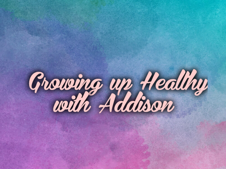 Growing Up Healthy with Addison