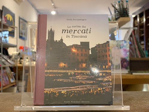 La cucina dei mercati in Toscana di Giulia Scarpaleggia