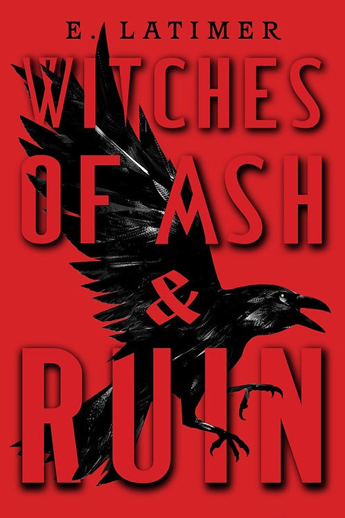 Witches of Ash and Ruin by E. Latimer