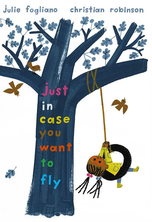 Just in Case You Want to Fly by Julie Fogliano and Christian Robinson (HC)