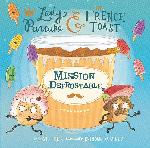 Lady Pancake & Sir French Toast: Mission Defrostable by Josh Funk