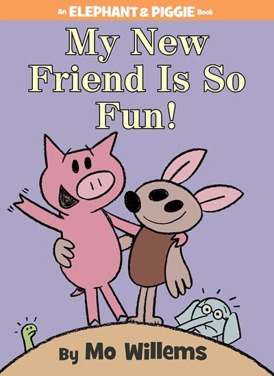My New Friend Is So Fun! (An Elephant and Piggie Book) by Mo Willems