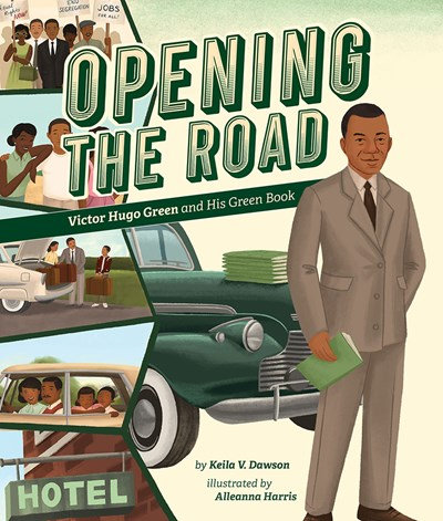 Opening the Road: Victor Hugo Green and His Green Book by Keila V Dawson