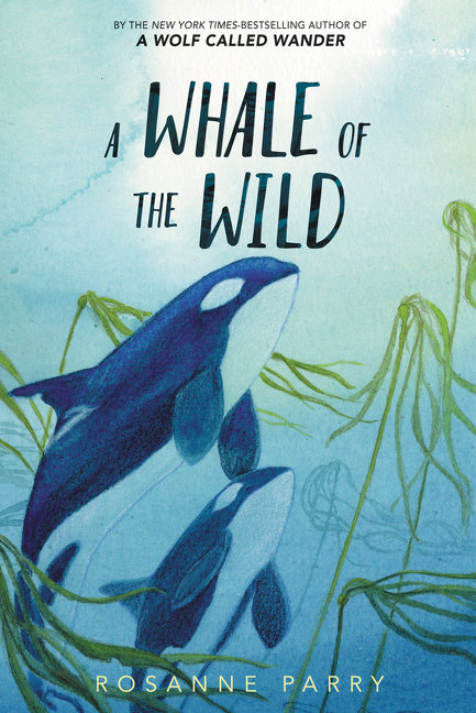 A Whale of the Wild by Rosanne Parry