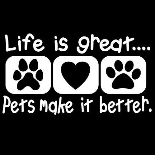 Life Is Great Pets Make It Better. Tee Shirt