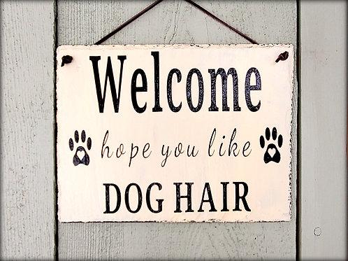 Welcome Hope You Like Dog Hair Decorative Slate Sign