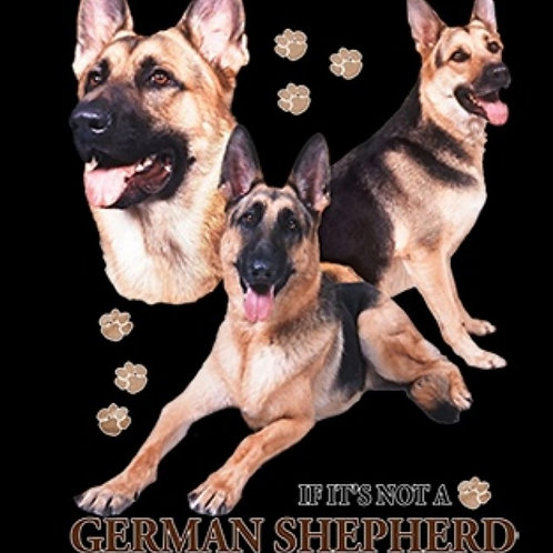 If It's Not A German Shepherd It's Just A Dog T Shirt