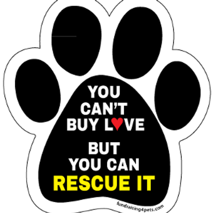 You Can't Buy Love But You Can Rescue It paw magnet