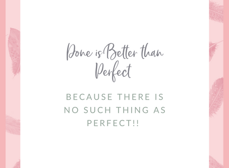 Done IS better than Perfect!!