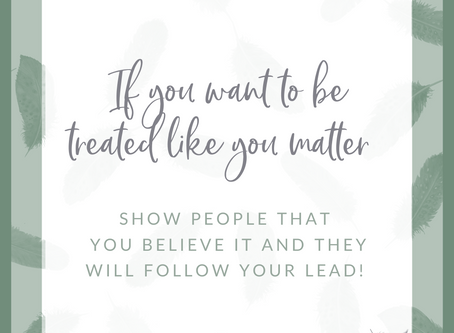 You teach people how to treat you! If you don't like how you are treated it is your fault!!