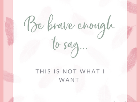 Be brave enough to say what you don't want!