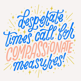Desperate Times, Compassionate Measures | Pete&Pen