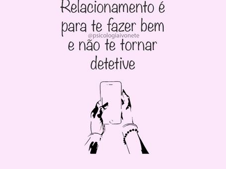 Relacionamento é para te fazer bem e não te tornar detetive.