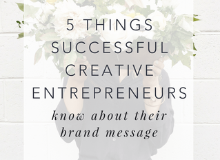 5 THINGS SUCCESSFUL CREATIVE ENTREPRENEURS KNOW ABOUT THEIR MESSAGE