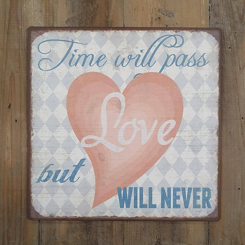 Tekstbord Time will pass but Love will never
