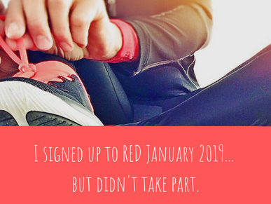 I signed up to RED January 2019... but didn't take part.