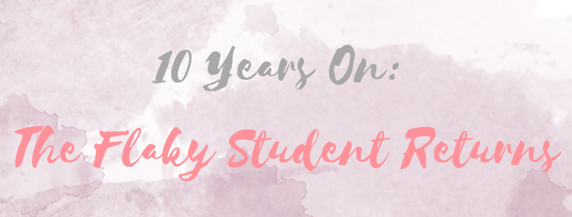 10 Years On - The Flaky Student Returns.
