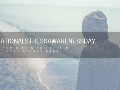National Stress Awareness Day - Top 5 Tips To Keeping Yourself Stress Free.
