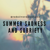 Summer Sadness and Sobriety.