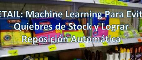 RETAIL: MACHINE LEARNING CON LIBRERÍAS ABIERTAS PARA EVITAR QUIEBRES DE STOCK Y LOGRAR REPOSICIÓN AU