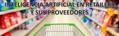 INTELIGENCIA ARTIFICIAL EN RETAILERS Y SUS PROVEEDORES
