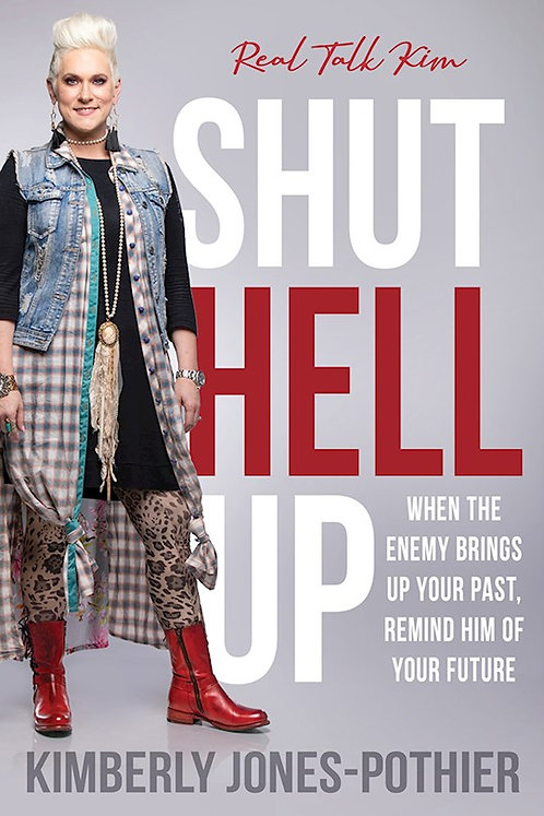 Shut Hell Up:  When The Enemy Brings Up Your Past, Remind Him Of Your Future