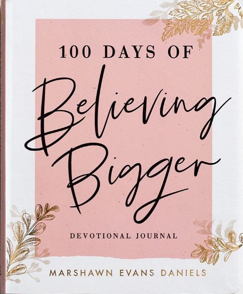 100 Days Of Believing Bigger: A Devotional Journal