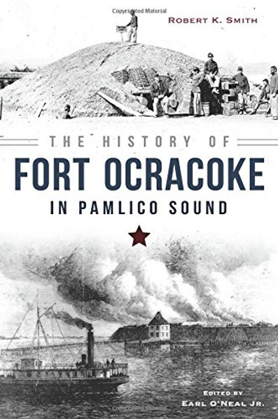 The History of Fort Ocracoke     by SIDCO President           Robert K. Smith