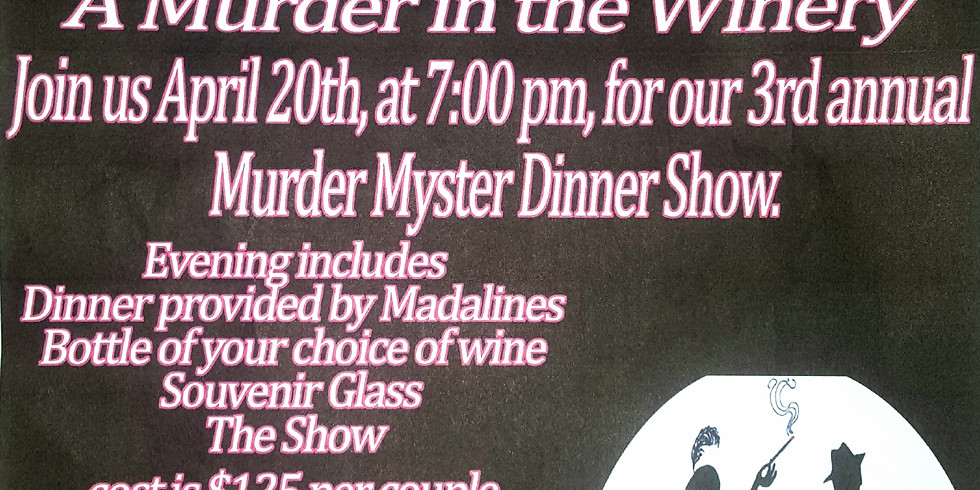 Murder Mystery Dinner in the Winery!! SOLD OUT!!