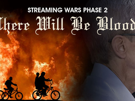 The Streaming Wars Phase 2: There Will Be Blood?
