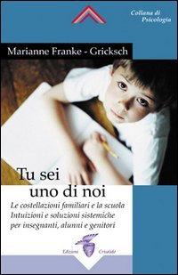 TU SEI UNO DI NOI. Franke Marianne -Gricksch