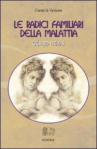 LE RADICI FAMILIARI DELLA MALATTIA - VOL. 1 . Gérard Athias