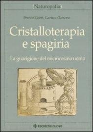 CRISTALLOTERAPIA E SPAGIRIA. Franco Licori e Gaetano Tassone