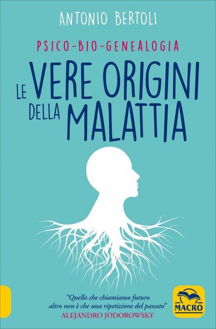 PSICO-BIO-GENEALOGIA. LE VERE ORIGINI DELLA MALATTIA.  Antonio Bertoli
