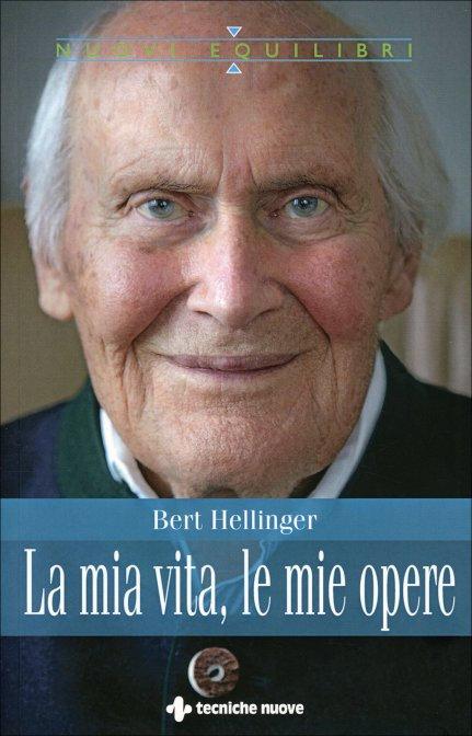 LA MIA VITA, LE MIE OPERE. Bert Hellinger