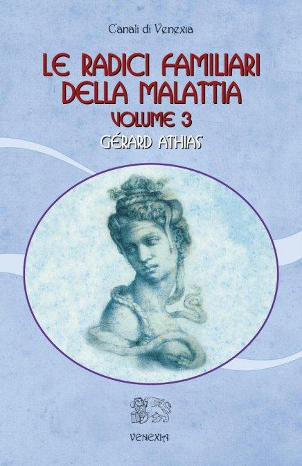 LE RADICI FAMILIARI DELLA MALATTIA - VOL. 3. Gérard Athias