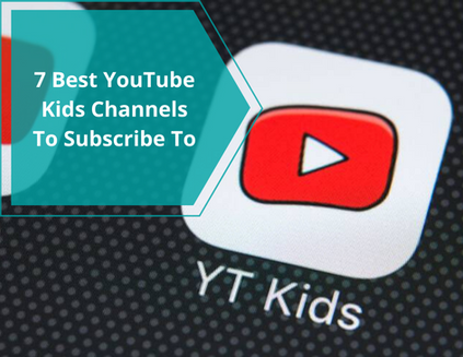 7 Best YouTube Kids Channels To Subscribe To