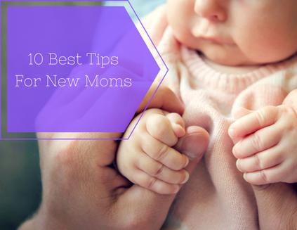 10 Best Tips For New Moms 2021