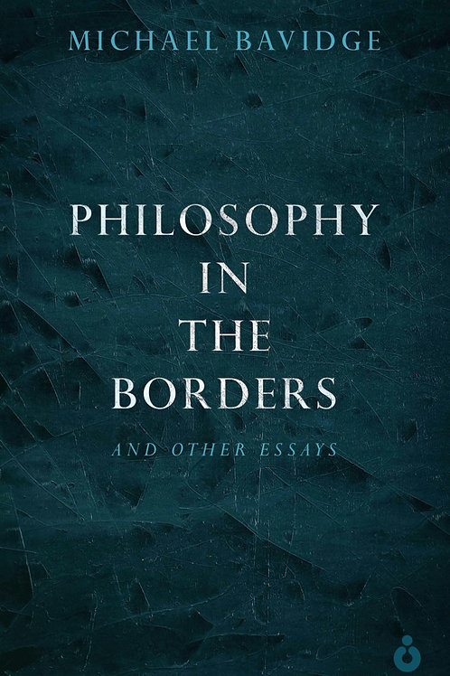 Philosophy in the Borders and Other Essays (Michael Bavidge)
