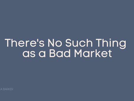 There's No Such Thing as a Bad Market