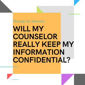 WILL MY COUNSELOR REALLY KEEP MY INFORMATION CONFIDENTIAL?