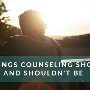 7 Things Counseling Should And Shouldn't Be