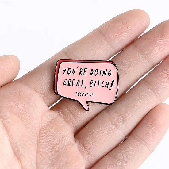 You're Doing Great, Bitch! Pin